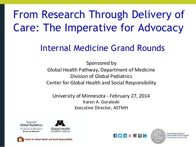 From Research Through Delivery of Care: The Imperative for Advocacy Internal Medicine Grand Rounds Sponsored by Global Hea...