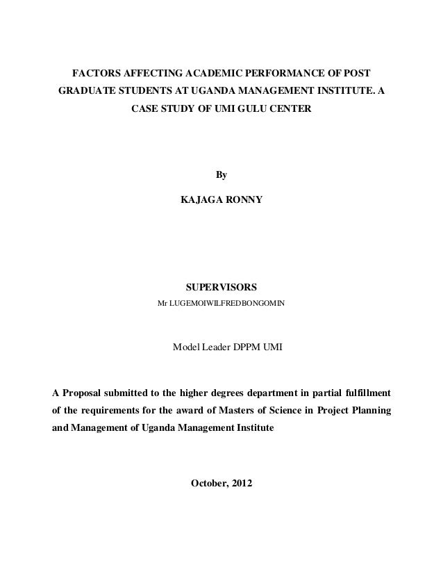 FACTORS AFFECTING ACADEMIC PERFORMANCE OF POST GRADUATE STUDENTS AT UGANDA MANAGEMENT INSTITUTE. A                 CASE ST...