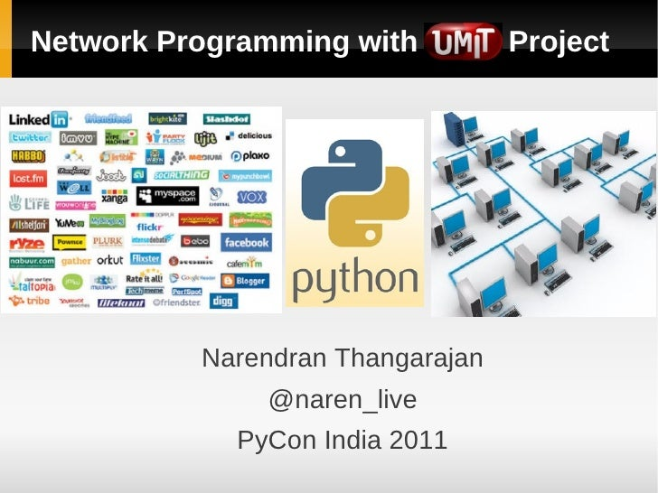 Network Programming with          Project          Narendran Thangarajan              @naren_live            PyCon India 2...