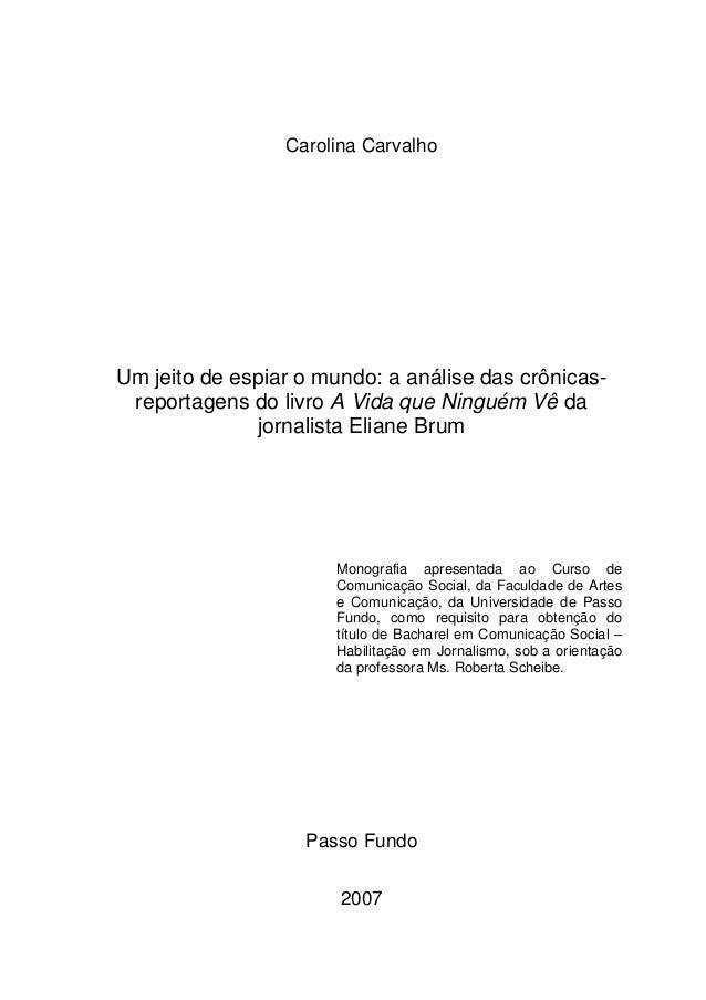 Carolina Carvalho Um jeito de espiar o mundo: a análise das crônicas- reportagens do livro A Vida que Ninguém Vê da jornal...