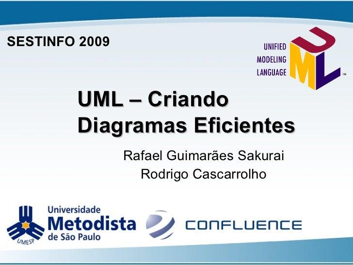 UML – Criando Diagramas Eficientes Rafael Guimarães Sakurai Rodrigo Cascarrolho SESTINFO 2009