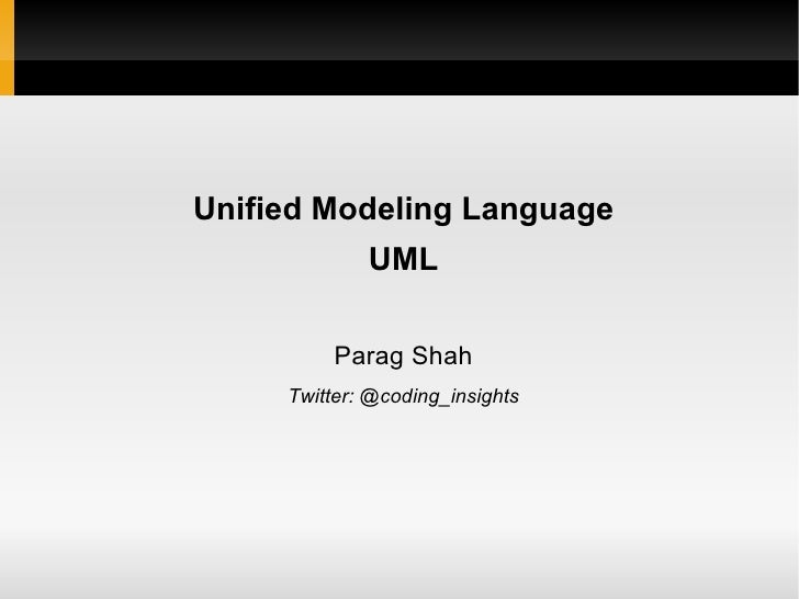 Unified Modeling Language UML Parag Shah Twitter: @coding_insights
