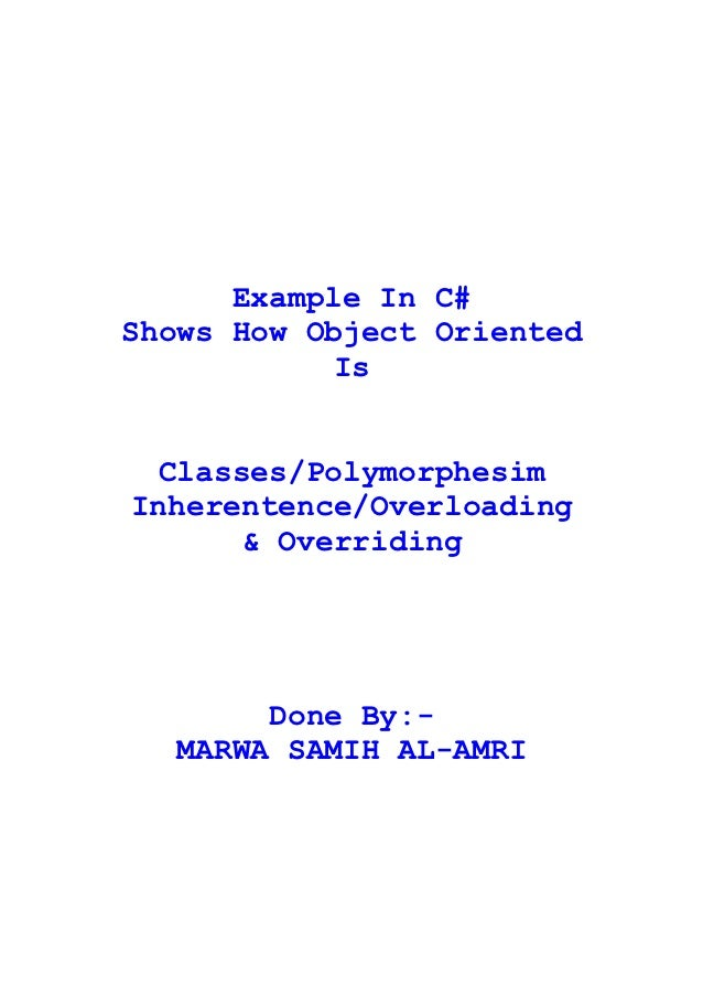 Example In C#Shows How Object Oriented            Is  Classes/PolymorphesimInherentence/Overloading       & Overriding    ...