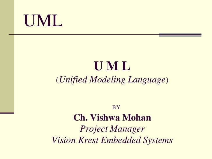 UML <br />U M L(Unified Modeling Language)BYCh. Vishwa MohanProject ManagerVision Krest Embedded Systems<br />