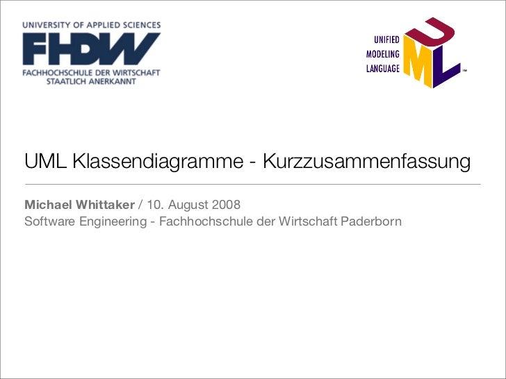 UML Klassendiagramme - KurzzusammenfassungMichael Whittaker / 10. August 2008Software Engineering - Fachhochschule der Wir...