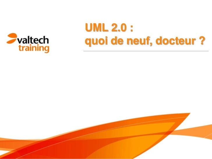 UML 2.0 :quoi de neuf, docteur ?