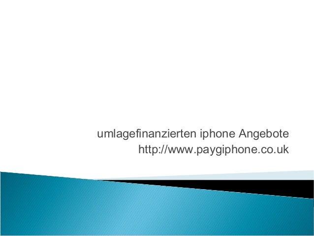 umlagefinanzierten iphone Angebote http://www.paygiphone.co.uk