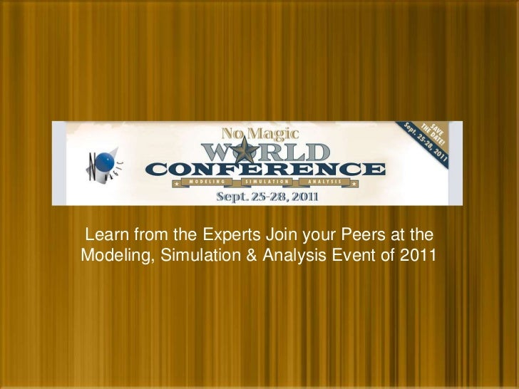 Learn from the Experts Join your Peers at theModeling, Simulation & Analysis Event of 2011