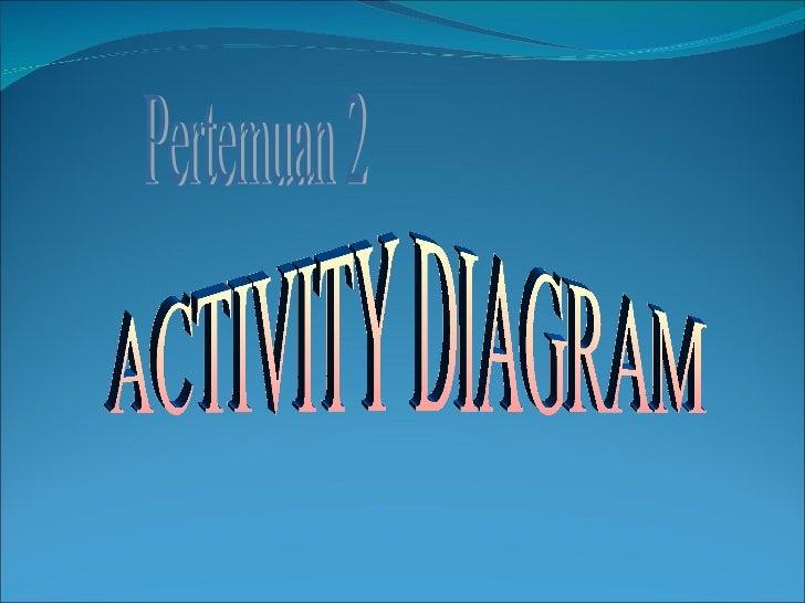 Pertemuan 2 ACTIVITY DIAGRAM