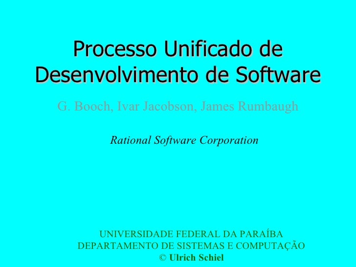 Processo Unificado de Desenvolvimento de Software G. Booch, Ivar Jacobson, James Rumbaugh Rational Software Corporation UN...
