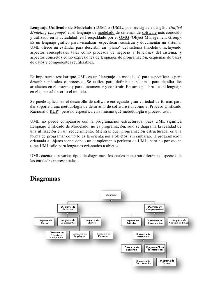 Lenguaje Unificado de Modelado (LUM) o (UML, por sus siglas en inglés, Unified Modeling Language) es el lenguaje de modela...