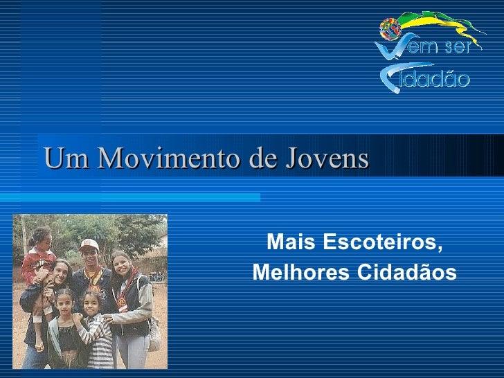 Um Movimento de Jovens Mais Escoteiros, Melhores Cidadãos