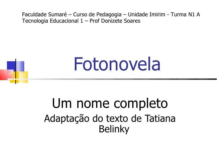 Fotonovela Um nome completo Adaptação do texto de Tatiana Belinky Faculdade Sumaré – Curso de Pedagogia – Unidade Imirim -...