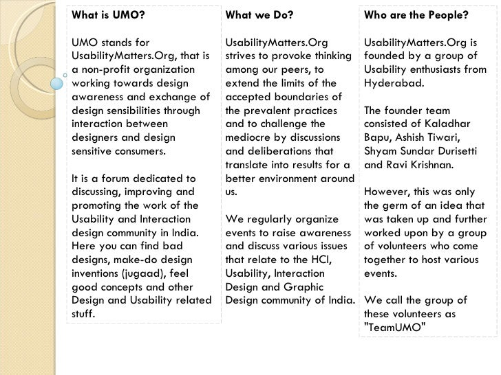 What is UMO? UMO stands for UsabilityMatters.Org, that is a non-profit organization working towards design awareness and e...