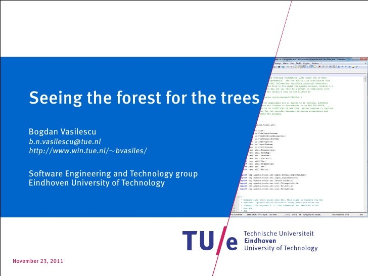 Seeing the forest for the trees     Bogdan Vasilescu     b.n.vasilescu@tue.nl     http://www.win.tue.nl/∼bvasiles/     Sof...