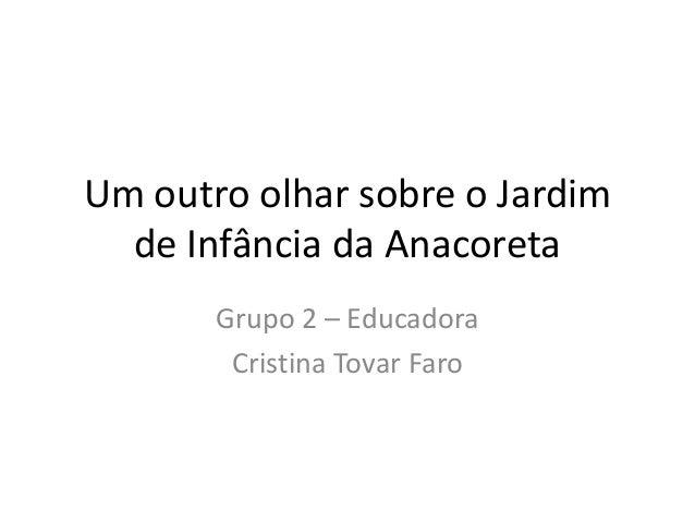 Um outro olhar sobre o Jardim de Infância da Anacoreta Grupo 2 – Educadora Cristina Tovar Faro