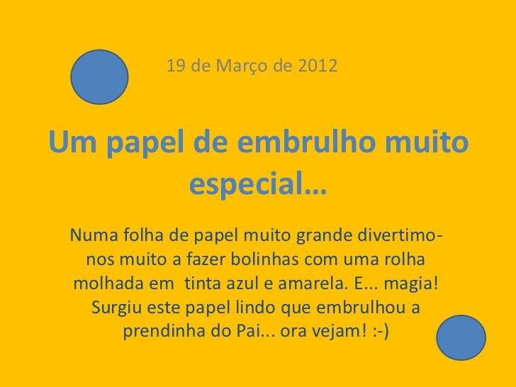 19 de Março de 2012Um papel de embrulho muito        especial… Numa folha de papel muito grande divertimo-  nos muito a fa...