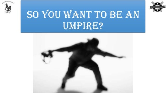 So You Want to Be an Umpire?