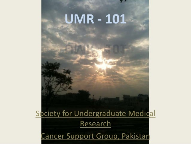UMR - 101Society for Undergraduate Medical             Research Cancer Support Group, Pakistan