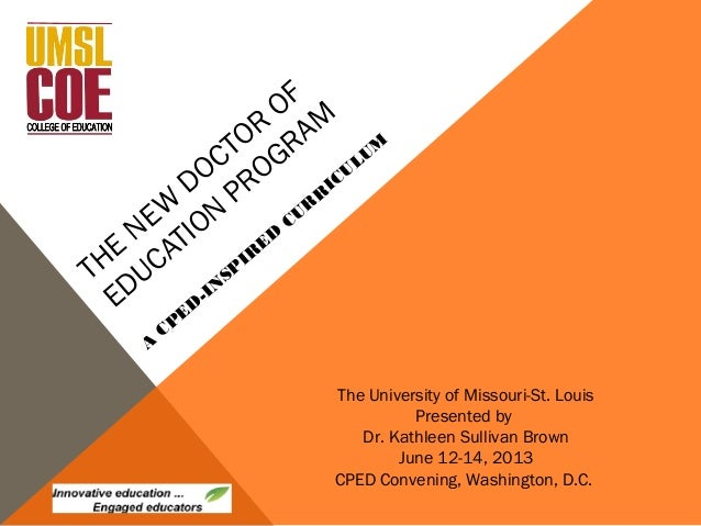 THENEWDOCTOROFEDUCATIONPROGRAMACPED-INSPIREDCURRICULUMThe University of Missouri-St. LouisPresented byDr. Kathleen Sulliva...