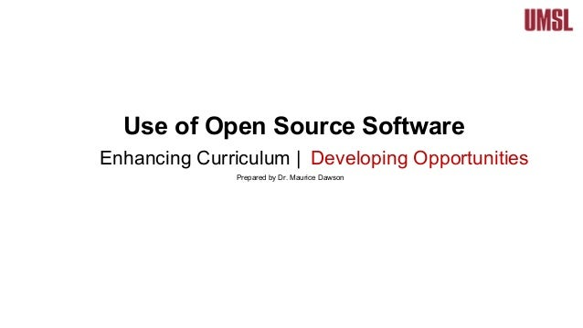 Use of Open Source Software Enhancing Curriculum | Developing Opportunities Prepared by Dr. Maurice Dawson