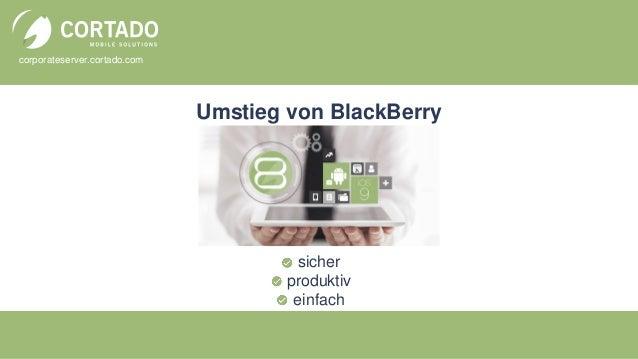 corporateserver.cortado.com Umstieg von BlackBerry sicher produktiv einfach