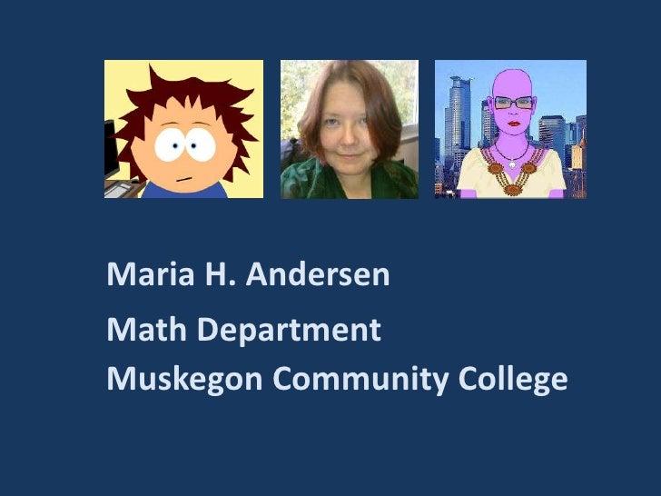 Maria H. Andersen<br />Math Department<br />Muskegon Community College<br />