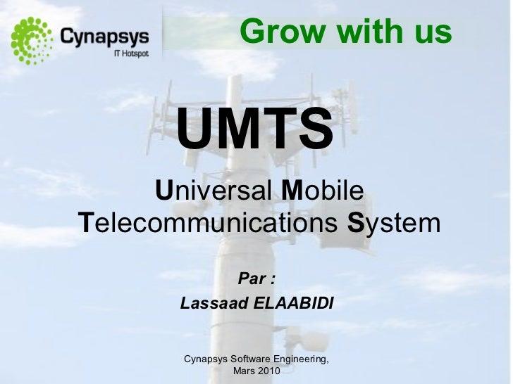 UMTS   U niversal  M obile  T elecommunications  S ystem Cynapsys Software Engineering,  M ars 2010 Par  : Lassaad ELAABID...