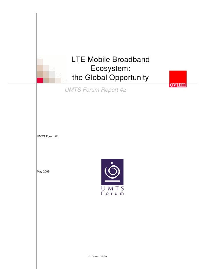 LTE Mobile Broadband                        Ecosystem:                   the Global Opportunity                 UMTS Forum...