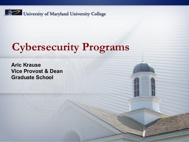 Cybersecurity Programs Aric Krause Vice Provost & Dean Graduate School