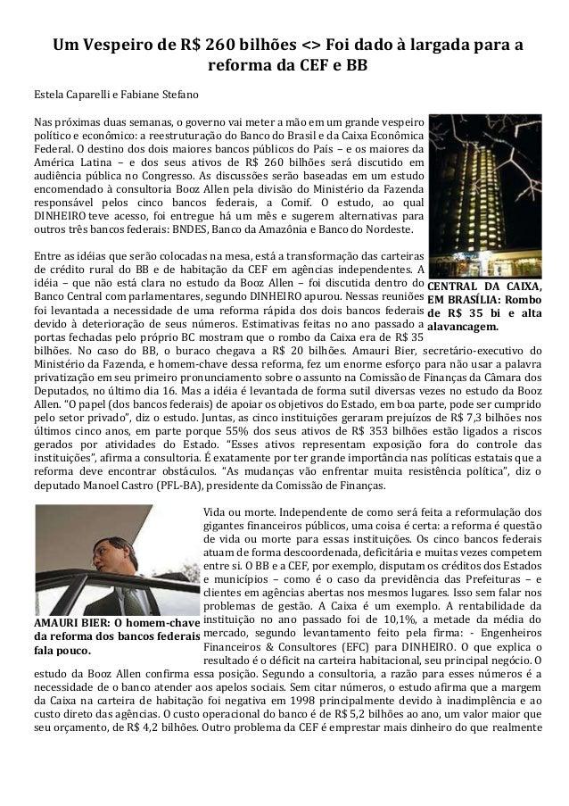 Um Vespeiro de R$ 260 bilhões <> Foi dado à largada para a reforma da CEF e BB Estela Caparelli e Fabiane Stefano Nas próx...