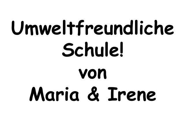 Umweltfreundliche    Schule!      von Maria & Irene