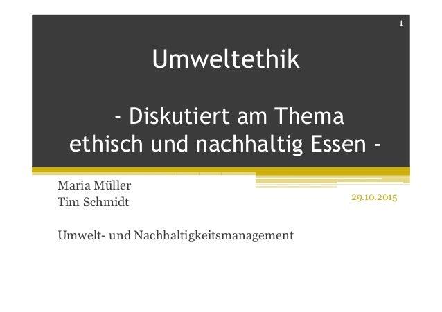 Umweltethik - Diskutiert am Thema ethisch und nachhaltig Essen - Maria Müller Tim Schmidt Umwelt- und Nachhaltigkeitsmanag...