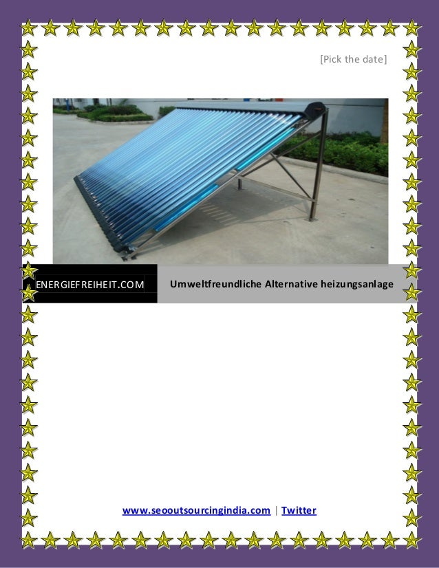 [Pick the date]ENERGIEFREIHEIT.COM     Umweltfreundliche Alternative heizungsanlage               www.seooutsourcingindia....
