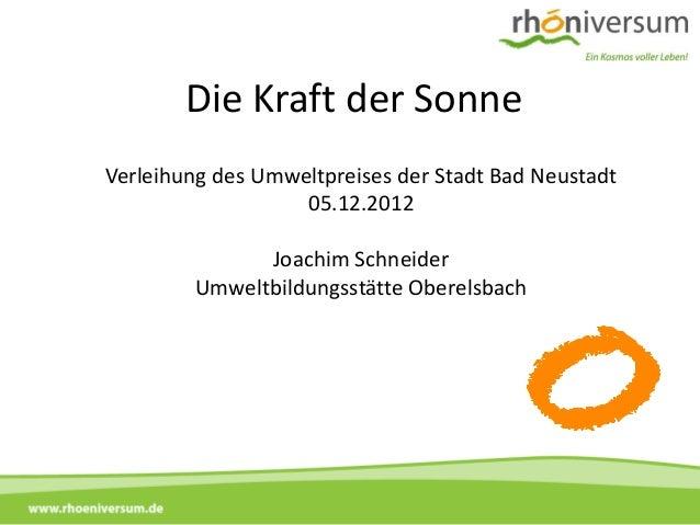 Die Kraft der Sonne           Verleihung des Umweltpreises der Stadt Bad Neustadt                              05.12.2012 ...