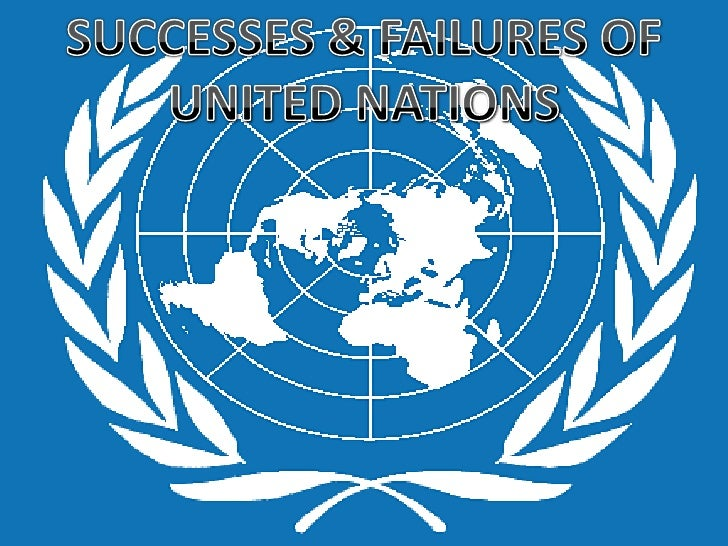 SUCCESSES & FAILURES OF UNITED NATIONS<br />