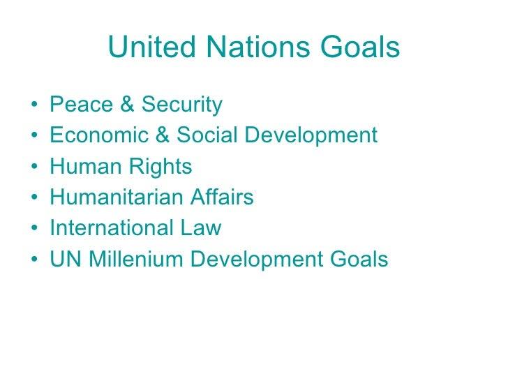 United Nations Goals <ul><li>Peace & Security </li></ul><ul><li>Economic & Social Development </li></ul><ul><li>Human Righ...