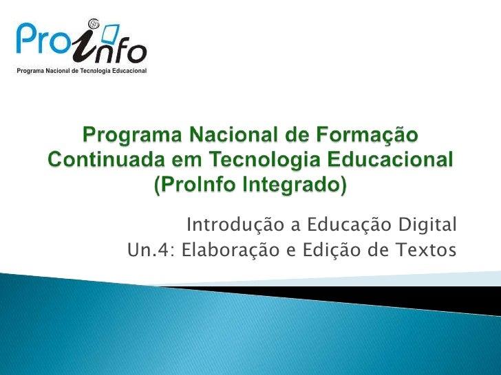 Introdução a Educação Digital<br />Un.4: Elaboração e Edição de Textos<br />ProgramaNacional de FormaçãoContinuadaemTecnol...