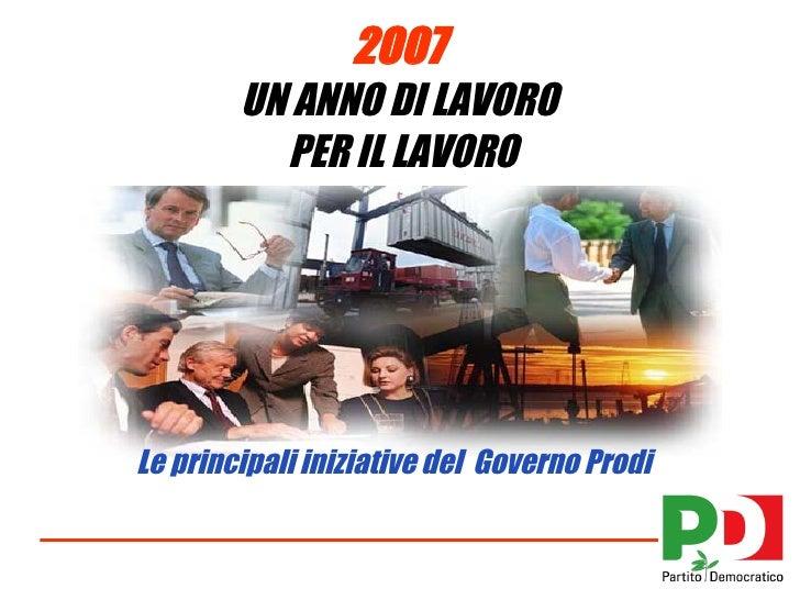 2007  UN ANNO DI LAVORO  PER IL LAVORO Le principali iniziative del  Governo Prodi