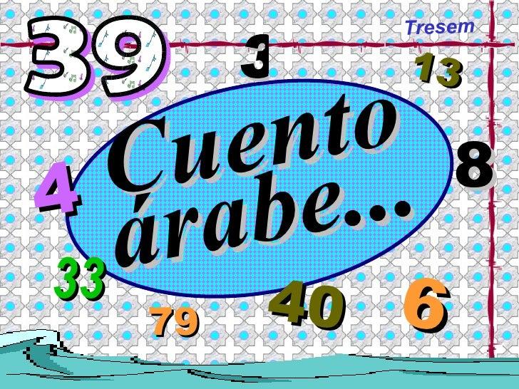 Tresem Cuento árabe... 40 6 4 13 33 79 8 39 3