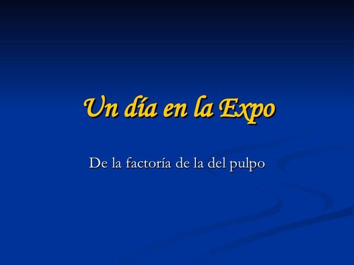 Un día en la Expo De la factoría de la del pulpo