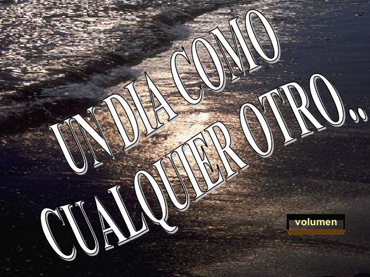 UN DIA COMO CUALQUIER OTRO.. volumen