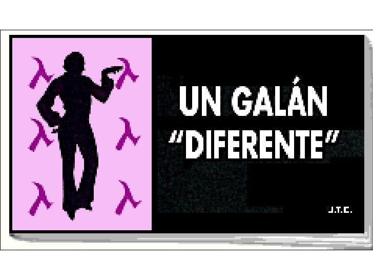 "Un Galán ""Diferente"""