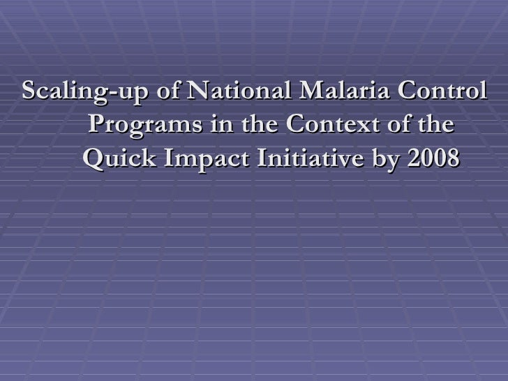 <ul><li>Scaling-up of National Malaria Control Programs in the Context of the Quick Impact Initiative by 2008 </li></ul>