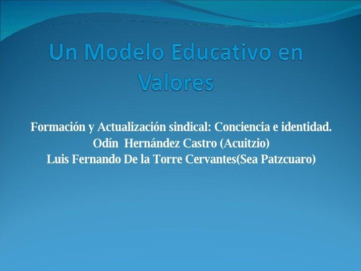 <ul><ul><li>Formación y Actualización sindical: Conciencia e identidad. </li></ul></ul><ul><ul><li>Odín  Hernández Castro ...