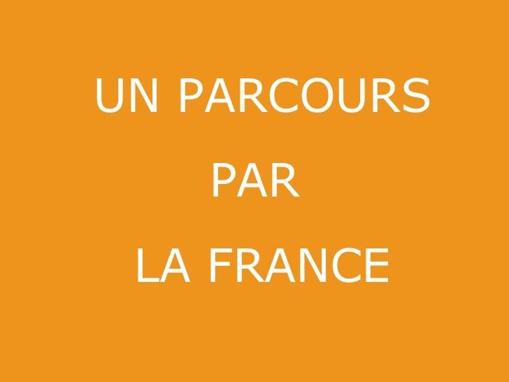 UN PARCOURS PAR  LA FRANCE