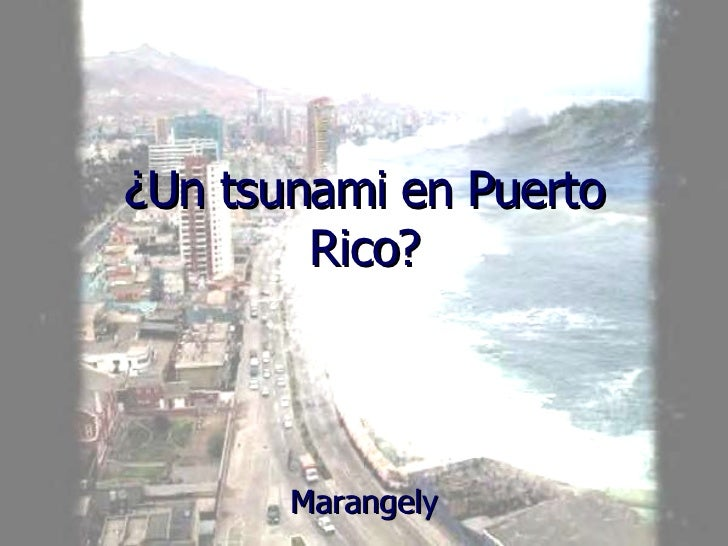 ¿Un tsunami en Puerto Rico? Marangely
