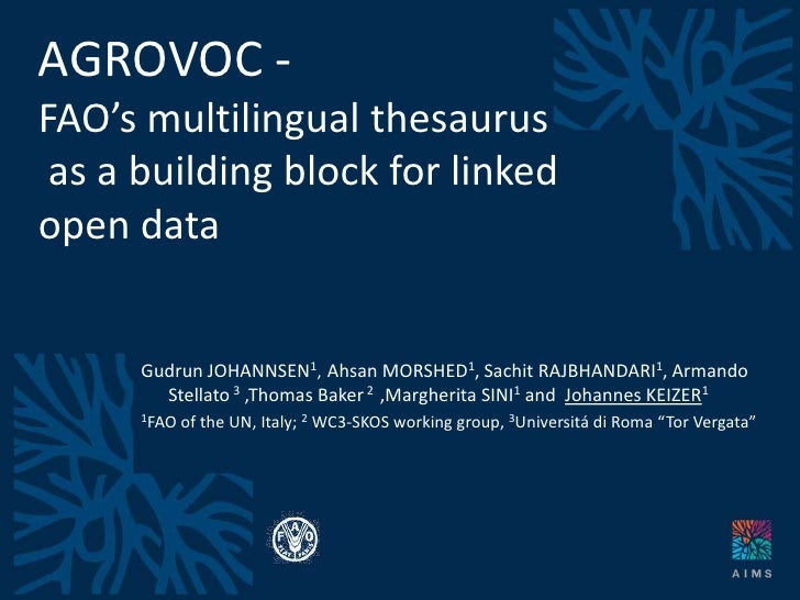 AGROVOC -FAO's multilingual thesaurusas a building block for linked open data<br />Gudrun JOHANNSEN1,Ahsan MORSHED1, Sachi...