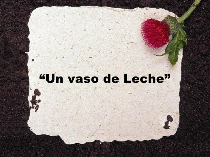 """"""" Un vaso de Leche"""""""