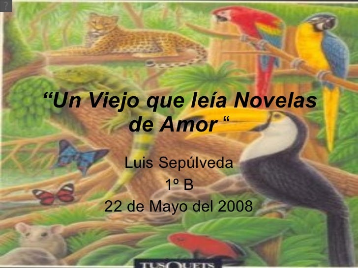 """"""" Un Viejo que leía Novelas de Amor  """" Luis Sepúlveda 1º B 22 de Mayo del 2008"""